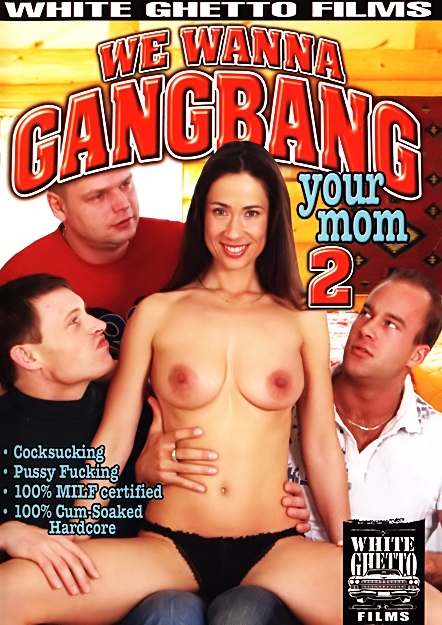 We Wanna Gangbang Your Mom #02