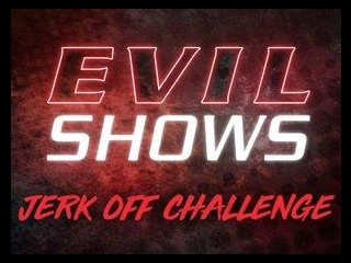 Evil Shows - Over The Edge - The Ultimate Jerk Off