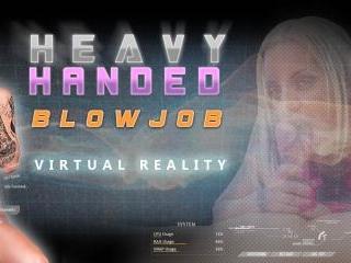 HEAVY HANDED BLOWJOB 2K