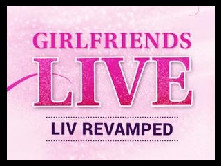 Girlfriends Live - Liv Revamped