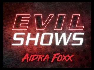 Evil Shows - Aidra Fox