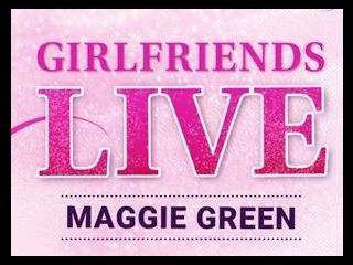 Girlfriends Live - Maggie Green