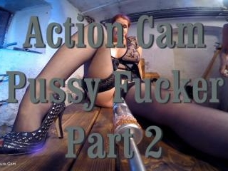 Action Cam, Pussy Fucker Pt2